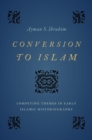 Conversion to Islam : Competing Themes in Early Islamic Historiography - Book
