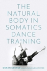The Natural Body in Somatics Dance Training - Book