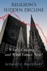 Religion's Sudden Decline : What's Causing it, and What Comes Next? - eBook
