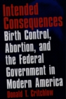 Intended Consequences : Birth Control, Abortion, and the Federal Government in Modern America - eBook