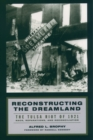 Reconstructing the Dreamland : The Tulsa Riot of 1921: Race, Reparations, and Reconciliation - eBook