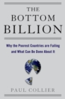 The Bottom Billion : Why the Poorest Countries are Failing and What Can Be Done About It - eBook