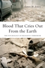 Blood That Cries Out From the Earth : The Psychology of Religious Terrorism - eBook