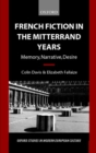 French Fiction in the Mitterrand Years : Memory, Narrative, Desire - Book