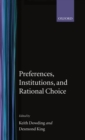 Preferences, Institutions, and Rational Choice - Book