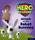 Hero Academy: Oxford Level 5, Green Book Band: Attack of the Robot Bunnies - Book