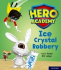 Hero Academy: Oxford Level 6, Orange Book Band: Ice Crystal Robbery - Book