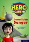 Hero Academy: Oxford Level 10, White Book Band: Demolition Danger - Book