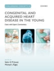 Challenging Concepts in Congenital and Acquired Heart Disease in the Young : A Case-Based Approach with Expert Commentary - Book