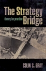 The Strategy Bridge : Theory for Practice - Book