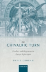 The Chivalric Turn : Conduct and Hegemony in Europe before 1300 - Book