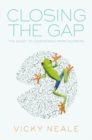 Closing the Gap : The Quest to Understand Prime Numbers - Book