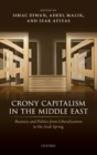 Crony Capitalism in the Middle East : Business and Politics from Liberalization to the Arab Spring - Book