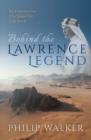 Behind the Lawrence Legend : The Forgotten Few Who Shaped the Arab Revolt - Book