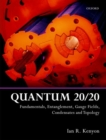 Quantum 20/20 : Fundamentals, Entanglement, Gauge Fields, Condensates and Topology - Book