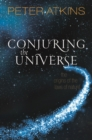 Conjuring the Universe : The Origins of the Laws of Nature - Book