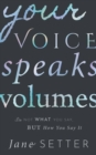 Your Voice Speaks Volumes : It's Not What You Say, But How You Say It - Book