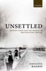 Unsettled : Refugee Camps and the Making of Multicultural Britain - Book