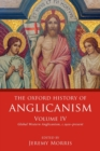 The Oxford History of Anglicanism, Volume IV : Global Western Anglicanism, c. 1910-present - Book
