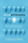 Doing Philosophy : From Common Curiosity to Logical Reasoning - Book