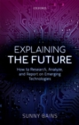 Explaining the Future : How to Research, Analyze, and Report on Emerging Technologies - Book