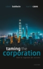 Taming the Corporation : How to Regulate for Success - Book