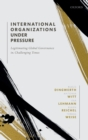 International Organizations under Pressure : Legitimating Global Governance in Challenging Times - Book