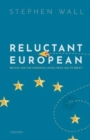 Reluctant European : Britain and the European Union from 1945 to Brexit - Book