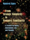 From Strange Simplicity to Complex Familiarity : A Treatise on Matter, Information, Life and Thought - Book