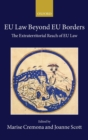EU Law Beyond EU Borders : The Extraterritorial Reach of EU Law - Book