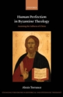 Human Perfection in Byzantine Theology : Attaining the Fullness of Christ - Book