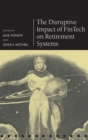 The Disruptive Impact of FinTech on Retirement Systems - Book