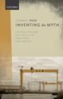 Inventing the Myth : Political Passions and the Ulster Protestant Imagination - Book