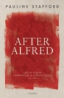 After Alfred : Anglo-Saxon Chronicles and Chroniclers, 900-1150 - Book
