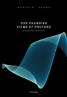 Our Changing Views of Photons : A Tutorial Memoir - Book