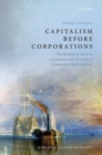 Capitalism Before Corporations : The morality of business associations and the roots of commercial equity and law - Book