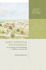 Early Medieval Settlements : The Archaeology of Rural Communities in North-West Europe 400-900 - Book