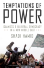 Temptations of Power : Islamists and Illiberal Democracy in a New Middle East - eBook