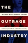 The Outrage Industry : Political Opinion Media and the New Incivility - eBook