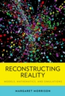 Reconstructing Reality : Models, Mathematics, and Simulations - eBook