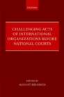 Challenging Acts of International Organizations Before National Courts - Book