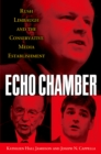 Echo Chamber : Rush Limbaugh and the Conservative Media Establishment - eBook