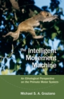 The Intelligent Movement Machine : An Ethological Perspective on the Primate Motor System - eBook
