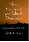 Islam, Secularism, and Liberal Democracy : Toward a Democratic Theory for Muslim Societies - eBook