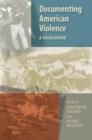 Documenting American Violence : A Sourcebook - eBook
