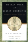 Tibetan Yoga and Secret Doctrines : Or Seven Books of Wisdom of the Great Path, According to the Late L=ama Kazi Dawa-Samdup's English Rendering - eBook