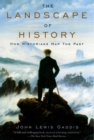 The Landscape of History : How Historians Map the Past - eBook