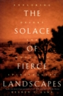The Solace of Fierce Landscapes : Exploring Desert and Mountain Spirituality - eBook