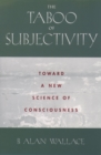 The Taboo of Subjectivity : Toward a New Science of Consciousness - eBook