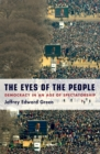 The Eyes of the People : Democracy in an Age of Spectatorship - eBook